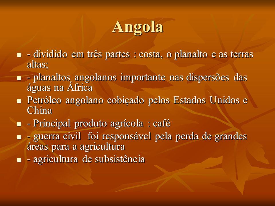 Angola - dividido em três partes : costa, o planalto e as terras altas; - dividido em três partes : costa, o planalto e as terras altas; - planaltos a