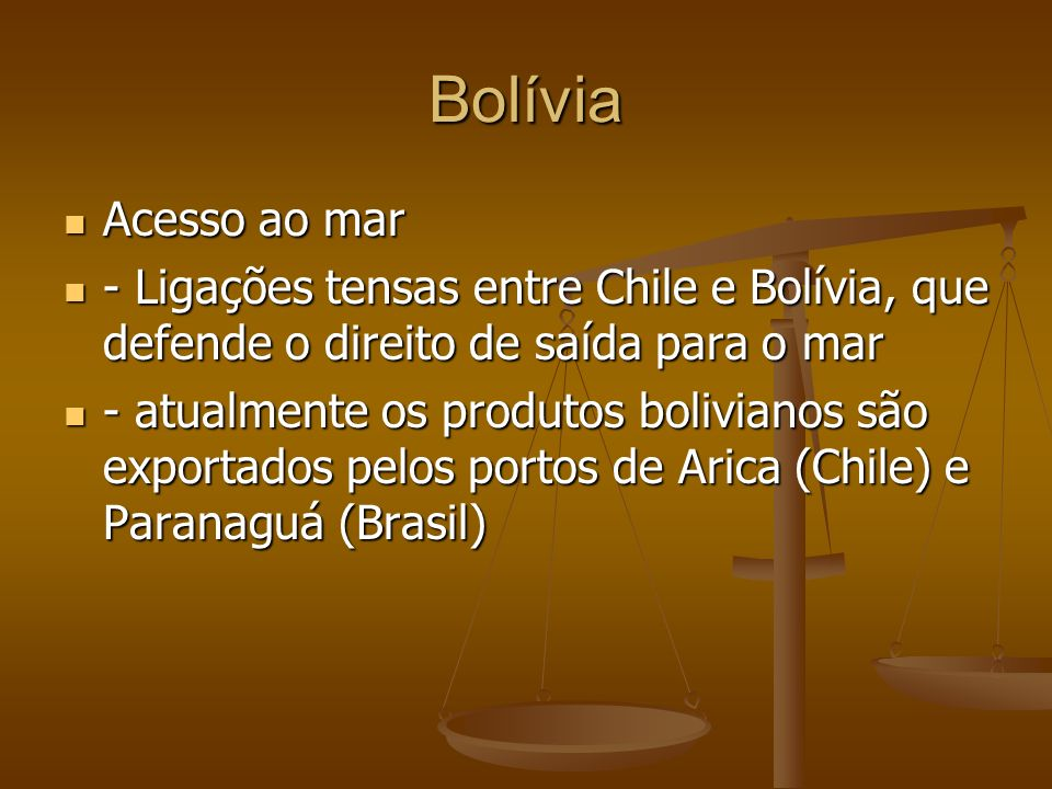 Bolívia Acesso ao mar Acesso ao mar - Ligações tensas entre Chile e Bolívia, que defende o direito de saída para o mar - Ligações tensas entre Chile e Bolívia, que defende o direito de saída para o mar - atualmente os produtos bolivianos são exportados pelos portos de Arica (Chile) e Paranaguá (Brasil) - atualmente os produtos bolivianos são exportados pelos portos de Arica (Chile) e Paranaguá (Brasil)