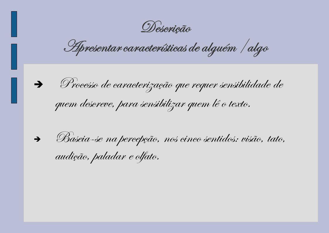 Descrição Apresentar características de alguém /algo Processo de caracterização que requer sensibilidade de quem descreve, para sensibilizar quem lê o
