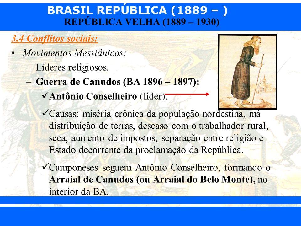 BRASIL REPÚBLICA (1889 – ) Prof. Iair iair@pop.com.br REPÚBLICA VELHA (1889 – 1930) 3.4 Conflitos sociais: Movimentos Messiânicos: –Líderes religiosos
