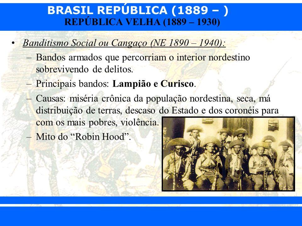 BRASIL REPÚBLICA (1889 – ) Prof. Iair iair@pop.com.br REPÚBLICA VELHA (1889 – 1930) Banditismo Social ou Cangaço (NE 1890 – 1940): –Bandos armados que