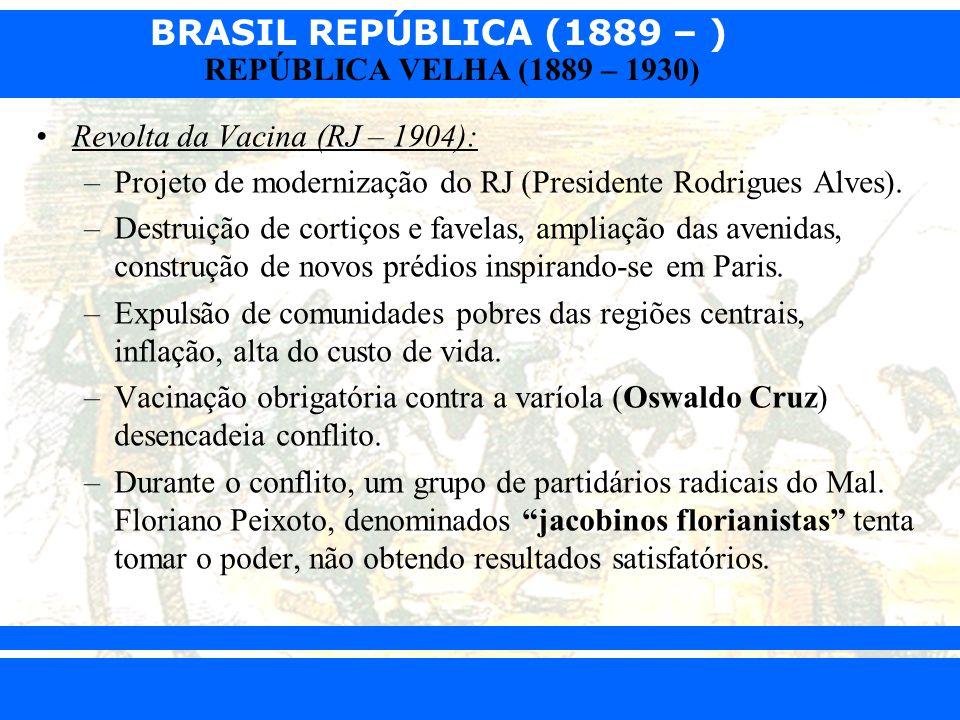 BRASIL REPÚBLICA (1889 – ) Prof. Iair iair@pop.com.br REPÚBLICA VELHA (1889 – 1930) Revolta da Vacina (RJ – 1904): –Projeto de modernização do RJ (Pre