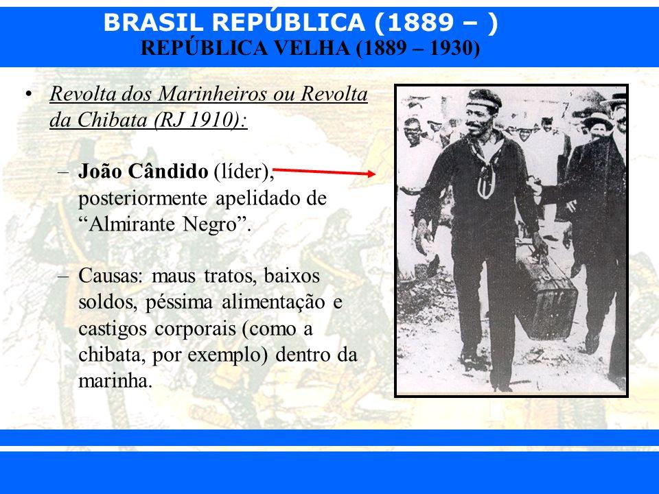 BRASIL REPÚBLICA (1889 – ) Prof. Iair iair@pop.com.br REPÚBLICA VELHA (1889 – 1930) Revolta dos Marinheiros ou Revolta da Chibata (RJ 1910): –João Cân