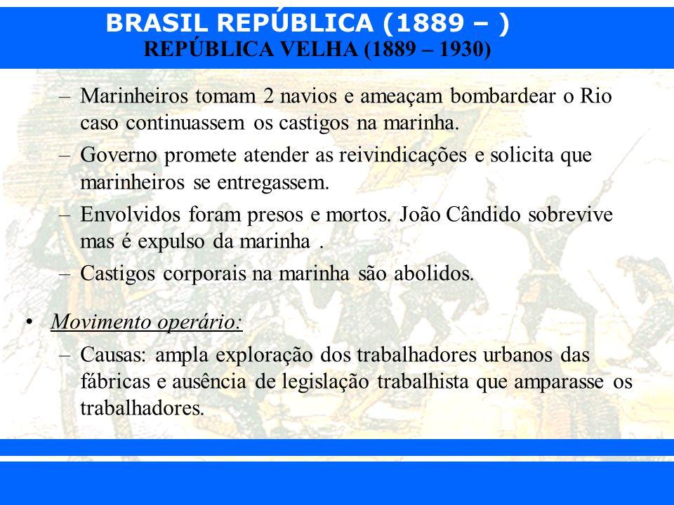 BRASIL REPÚBLICA (1889 – ) Prof. Iair iair@pop.com.br REPÚBLICA VELHA (1889 – 1930) –Marinheiros tomam 2 navios e ameaçam bombardear o Rio caso contin