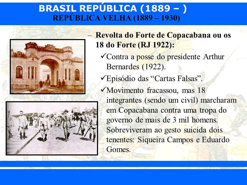 BRASIL REPÚBLICA (1889 – ) Prof. Iair iair@pop.com.br REPÚBLICA VELHA (1889 – 1930) –Revolta do Forte de Copacabana ou os 18 do Forte (RJ 1922): Contr