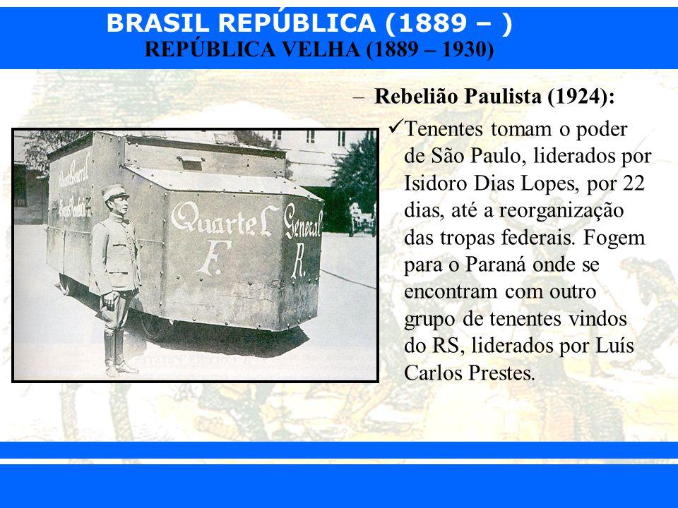 BRASIL REPÚBLICA (1889 – ) Prof. Iair iair@pop.com.br REPÚBLICA VELHA (1889 – 1930) –Rebelião Paulista (1924): Tenentes tomam o poder de São Paulo, li