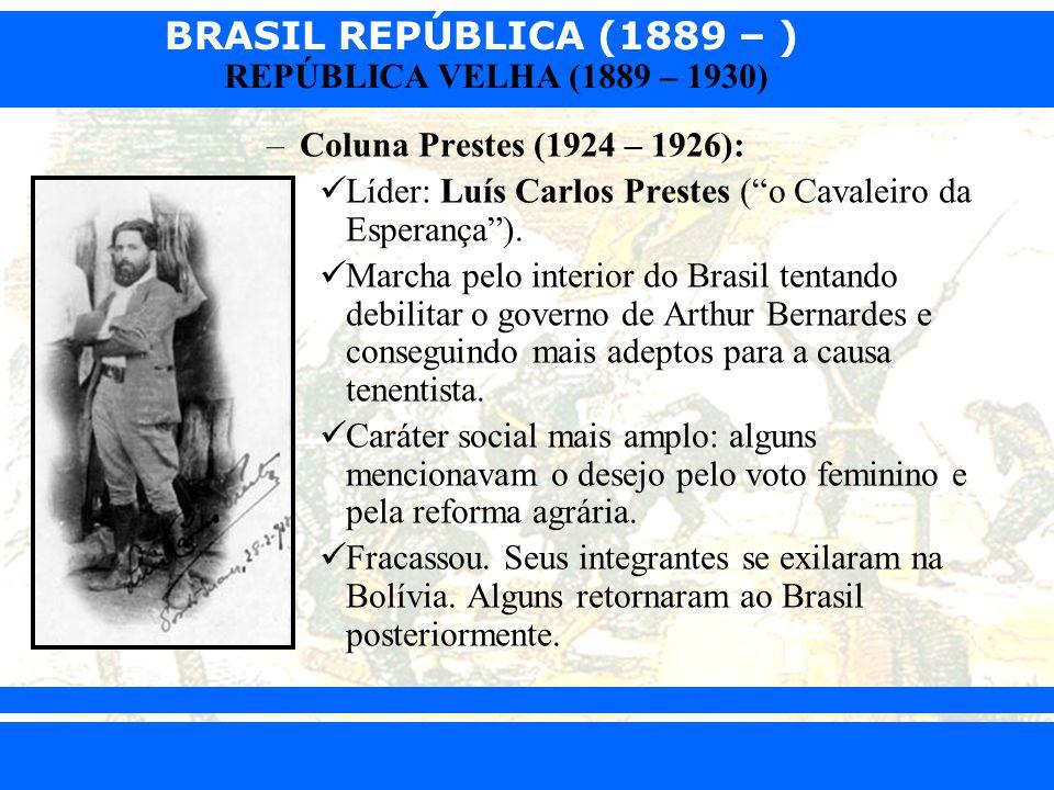 BRASIL REPÚBLICA (1889 – ) Prof. Iair iair@pop.com.br REPÚBLICA VELHA (1889 – 1930) –Coluna Prestes (1924 – 1926): Líder: Luís Carlos Prestes (o Caval
