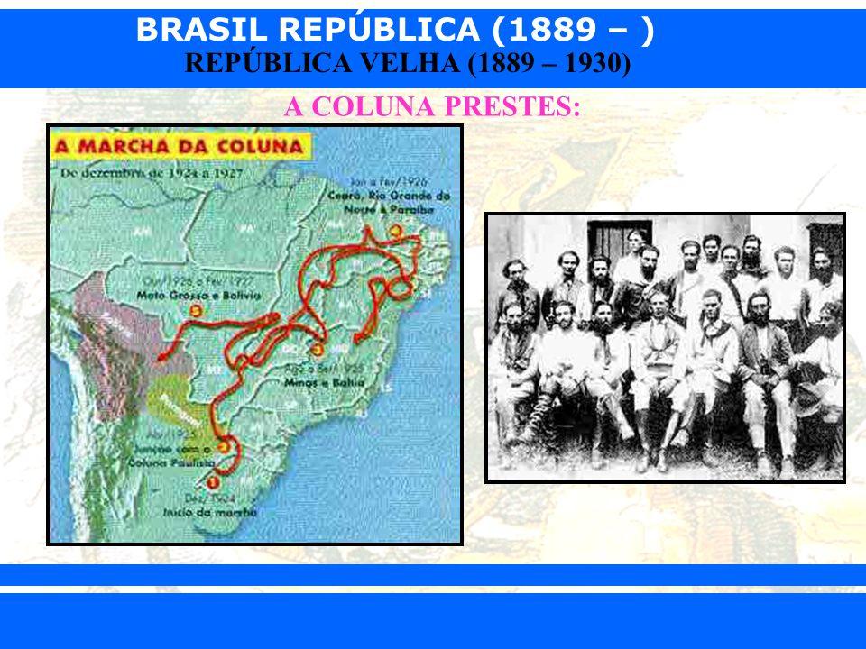 BRASIL REPÚBLICA (1889 – ) Prof. Iair iair@pop.com.br REPÚBLICA VELHA (1889 – 1930) A COLUNA PRESTES:
