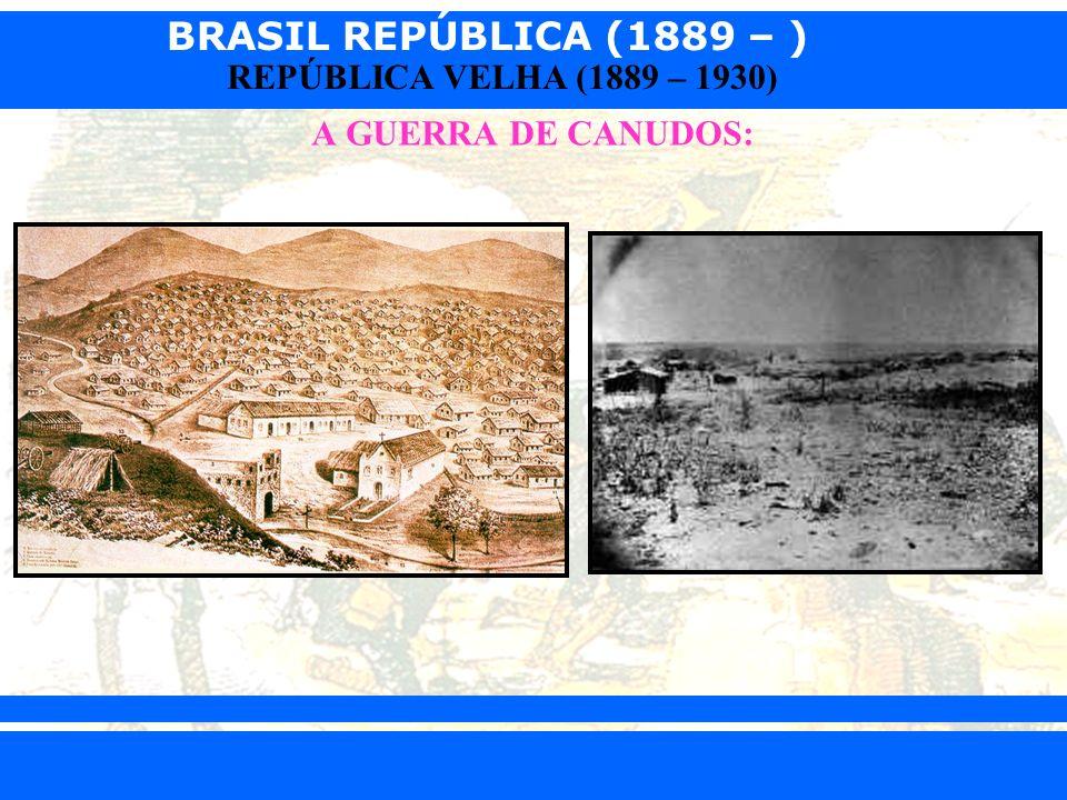 BRASIL REPÚBLICA (1889 – ) Prof. Iair iair@pop.com.br REPÚBLICA VELHA (1889 – 1930) A GUERRA DE CANUDOS: