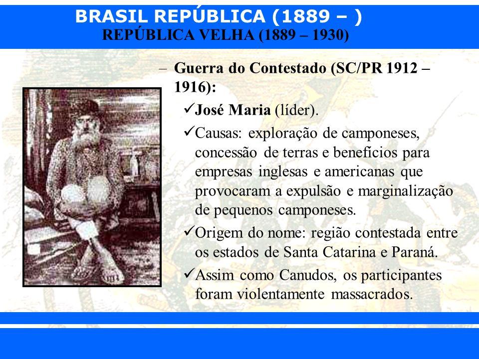 BRASIL REPÚBLICA (1889 – ) Prof. Iair iair@pop.com.br REPÚBLICA VELHA (1889 – 1930) –Guerra do Contestado (SC/PR 1912 – 1916): José Maria (líder). Cau