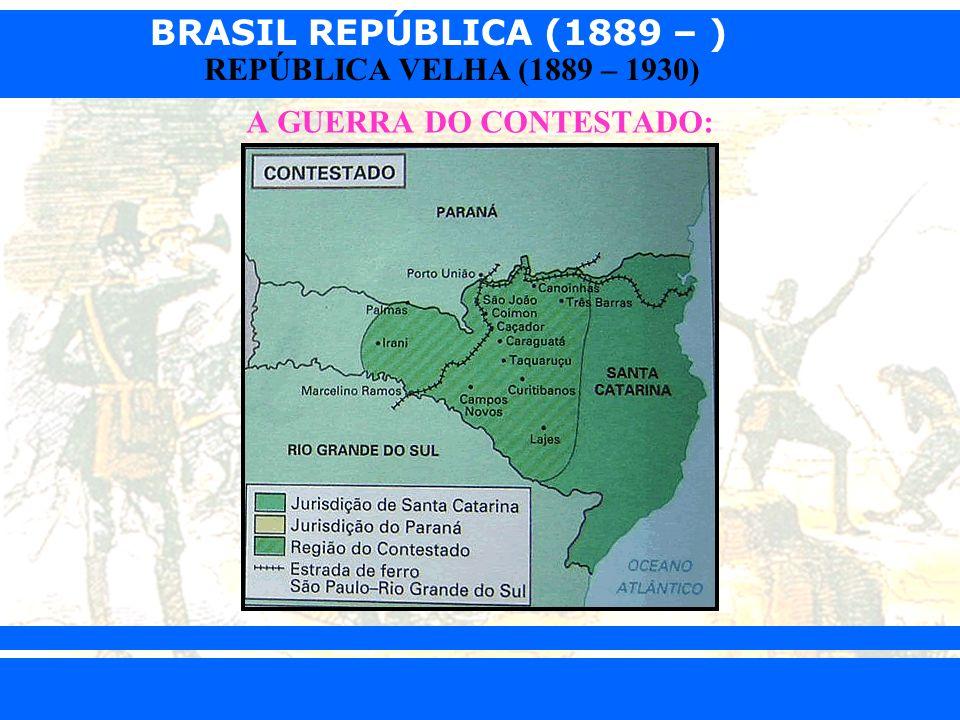 BRASIL REPÚBLICA (1889 – ) Prof. Iair iair@pop.com.br REPÚBLICA VELHA (1889 – 1930) A GUERRA DO CONTESTADO: