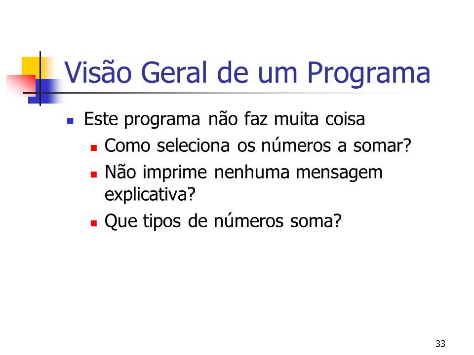 33 Visão Geral de um Programa Este programa não faz muita coisa Como seleciona os números a somar? Não imprime nenhuma mensagem explicativa? Que tipos