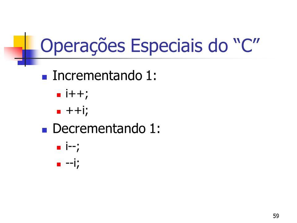59 Operações Especiais do C Incrementando 1: i++; ++i; Decrementando 1: i--; --i;