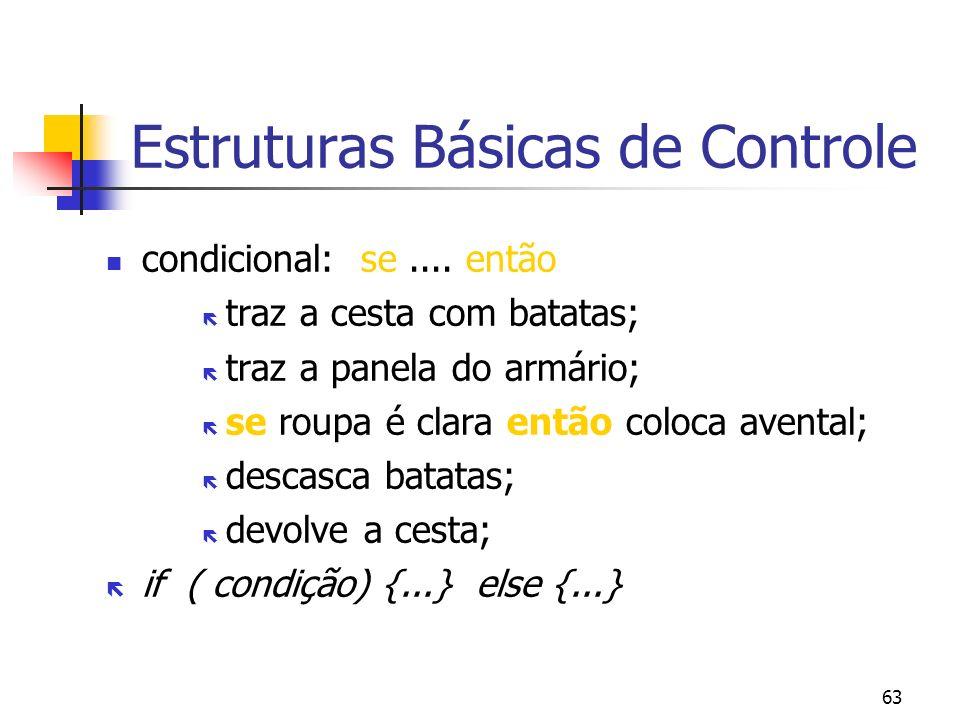 63 Estruturas Básicas de Controle condicional: se....