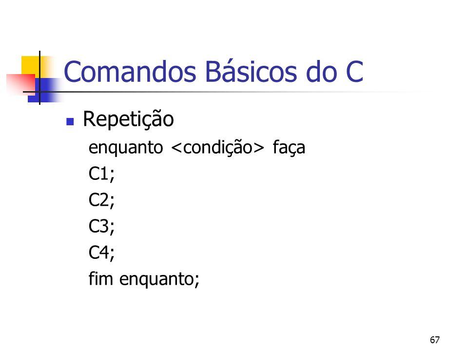 67 Comandos Básicos do C Repetição enquanto faça C1; C2; C3; C4; fim enquanto;