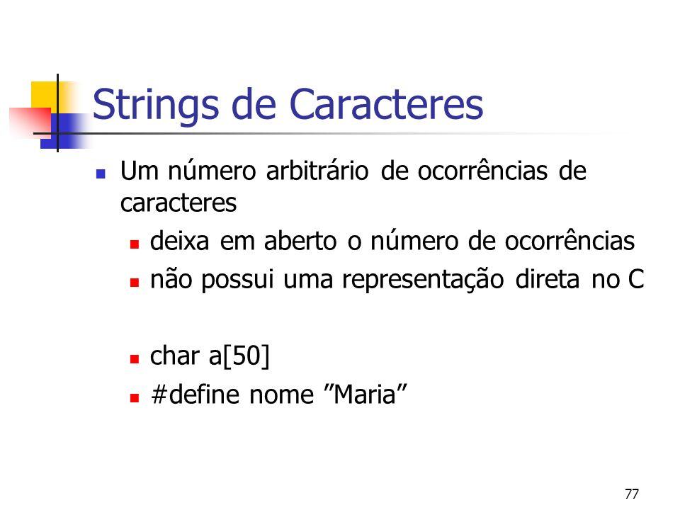 77 Strings de Caracteres Um número arbitrário de ocorrências de caracteres deixa em aberto o número de ocorrências não possui uma representação direta no C char a[50] #define nome Maria