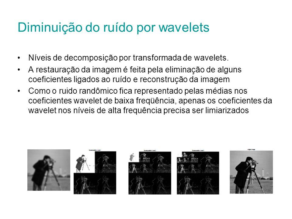 Diminuição do ruído por wavelets Níveis de decomposição por transformada de wavelets. A restauração da imagem é feita pela eliminação de alguns coefic
