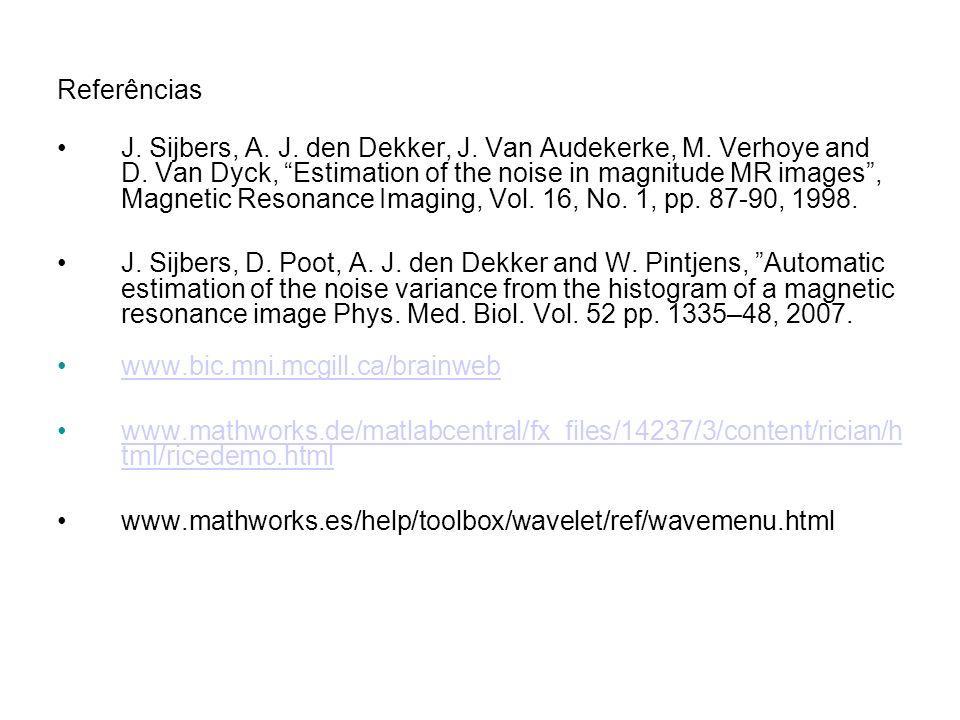 Referências J. Sijbers, A. J. den Dekker, J. Van Audekerke, M. Verhoye and D. Van Dyck, Estimation of the noise in magnitude MR images, Magnetic Reson