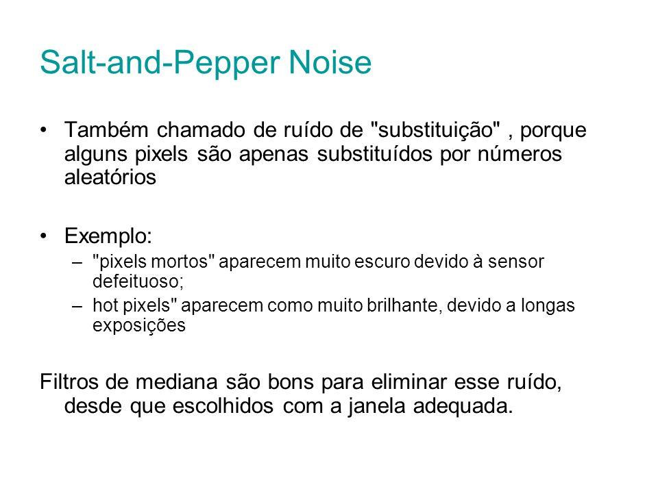 Salt-and-Pepper Noise Também chamado de ruído de