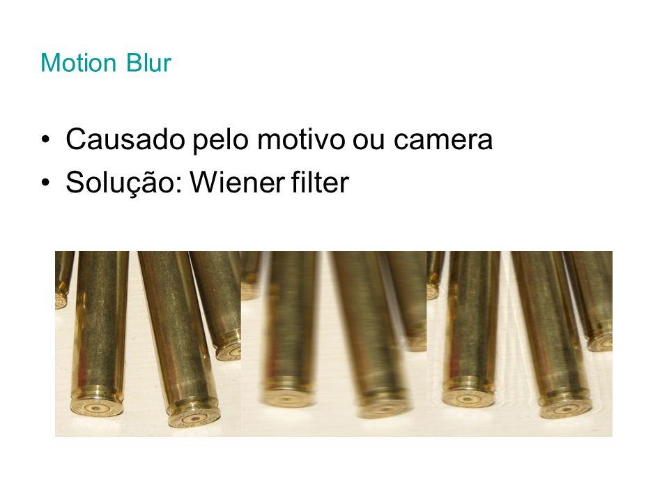 Motion Blur Causado pelo motivo ou camera Solução: Wiener filter