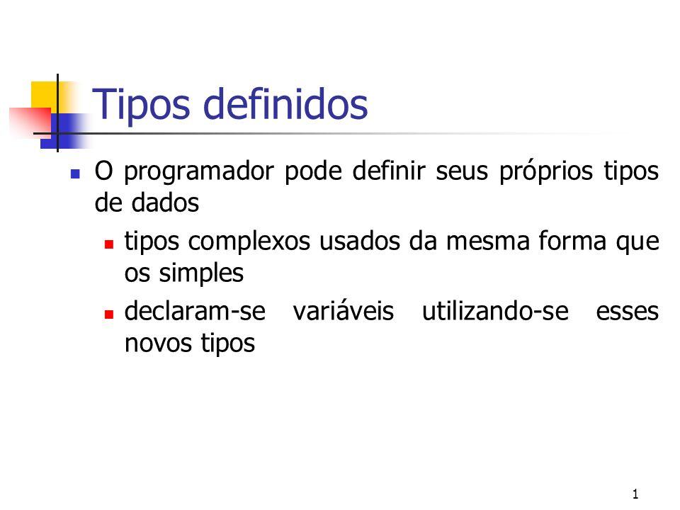 1 Tipos definidos O programador pode definir seus próprios tipos de dados tipos complexos usados da mesma forma que os simples declaram-se variáveis utilizando-se esses novos tipos