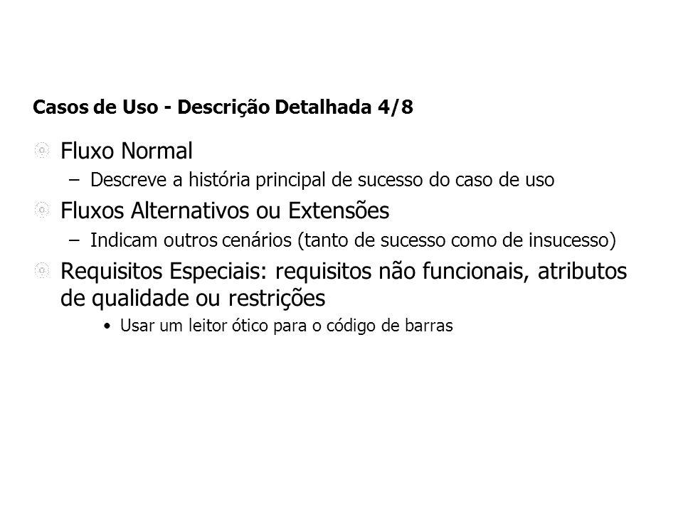Casos de Uso - Descrição Detalhada 4/8 Fluxo Normal –Descreve a história principal de sucesso do caso de uso Fluxos Alternativos ou Extensões –Indicam