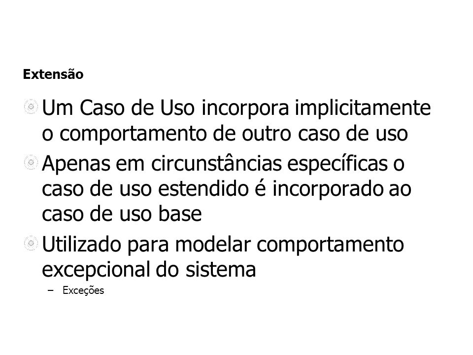 Um Caso de Uso incorpora implicitamente o comportamento de outro caso de uso Apenas em circunstâncias específicas o caso de uso estendido é incorporad