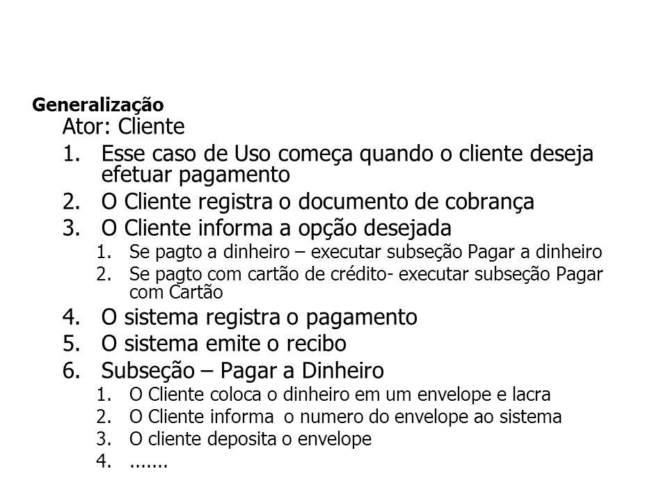 Generalização Ator: Cliente 1.Esse caso de Uso começa quando o cliente deseja efetuar pagamento 2.O Cliente registra o documento de cobrança 3.O Clien
