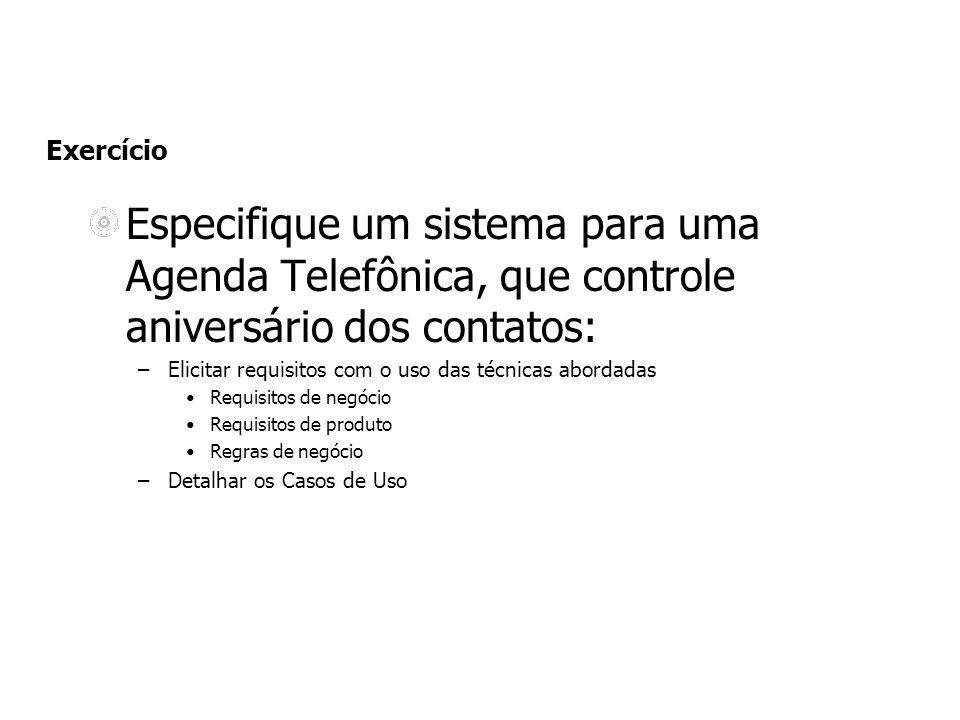 Exercício Especifique um sistema para uma Agenda Telefônica, que controle aniversário dos contatos: –Elicitar requisitos com o uso das técnicas aborda