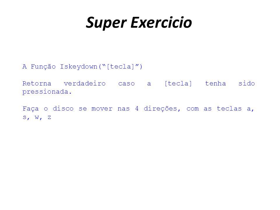 Super Exercicio A Função Iskeydown([tecla]) Retorna verdadeiro caso a [tecla] tenha sido pressionada.