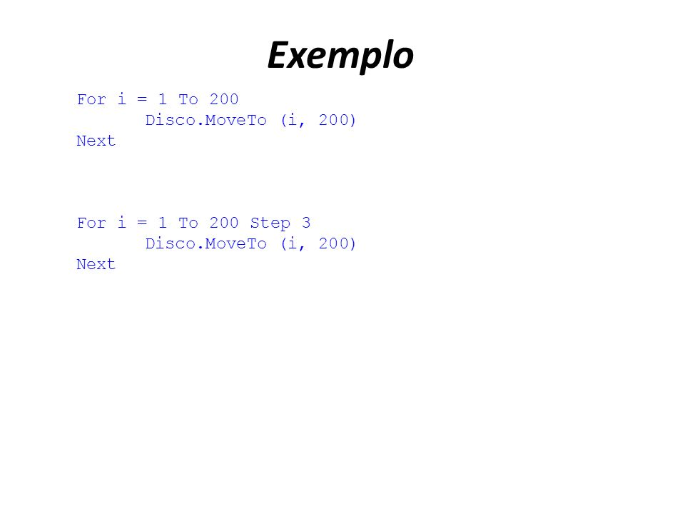 Exemplo For i = 1 To 200 Disco.MoveTo (i, 200) Next For i = 1 To 200 Step 3 Disco.MoveTo (i, 200) Next