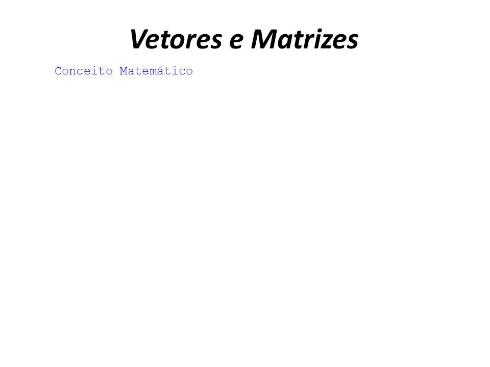 Vetores e Matrizes Conceito Matemático