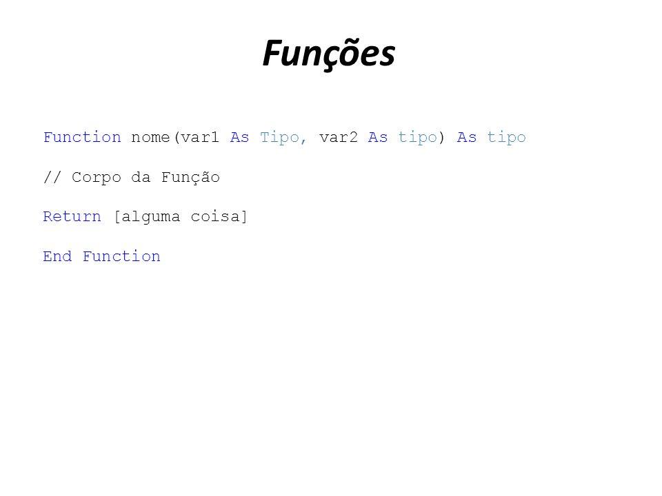 Funções Function nome(var1 As Tipo, var2 As tipo) As tipo // Corpo da Função Return [alguma coisa] End Function