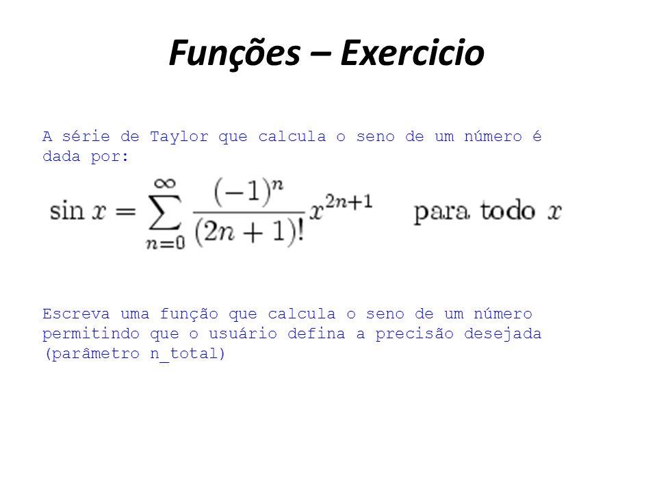 Funções – Exercicio A série de Taylor que calcula o seno de um número é dada por: Escreva uma função que calcula o seno de um número permitindo que o usuário defina a precisão desejada (parâmetro n_total)
