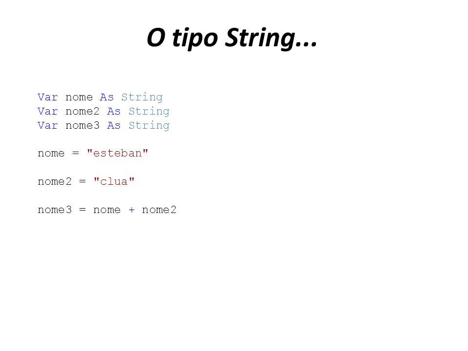 O tipo String... Var nome As String Var nome2 As String Var nome3 As String nome =