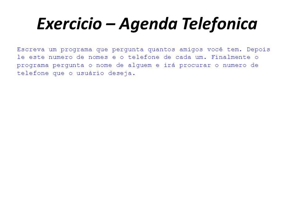 Exercicio – Agenda Telefonica Escreva um programa que pergunta quantos amigos você tem.