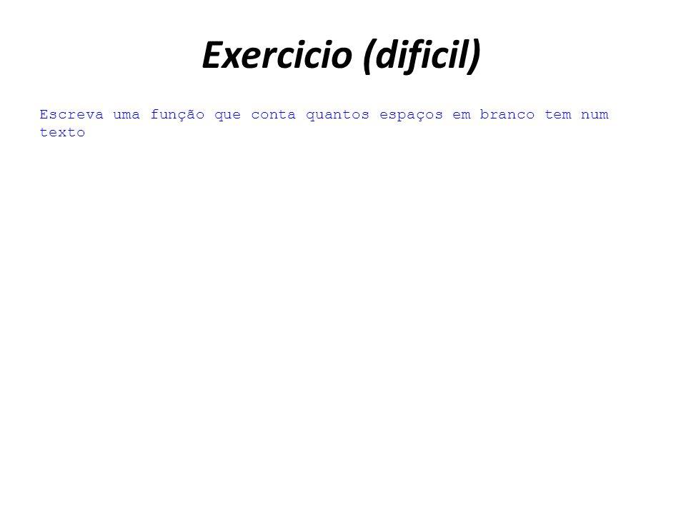 Exercicio (dificil) Escreva uma função que conta quantos espaços em branco tem num texto