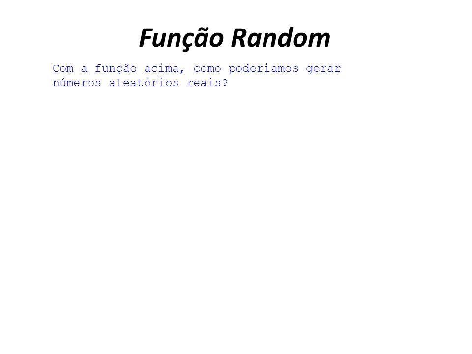 Função Random Com a função acima, como poderiamos gerar números aleatórios reais