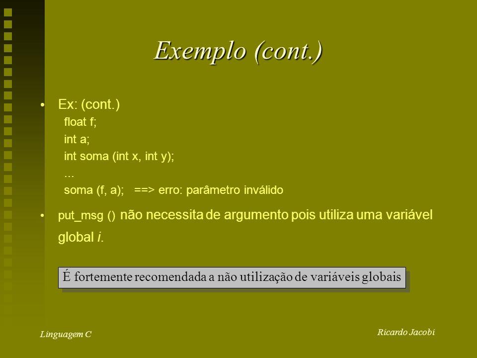 Ricardo Jacobi Linguagem C Exemplo (cont.) Ex: (cont.) float f; int a; int soma (int x, int y);...
