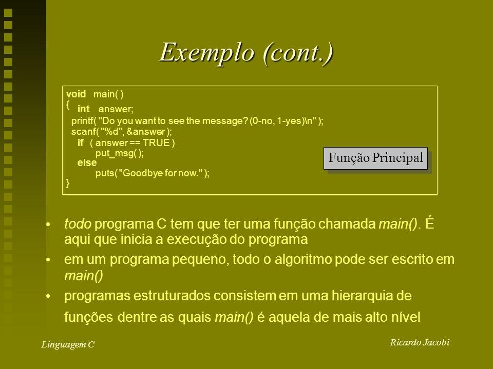 Ricardo Jacobi Linguagem C Exemplo (cont.) todo programa C tem que ter uma função chamada main().
