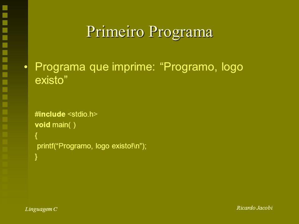Ricardo Jacobi Linguagem C Primeiro Programa Programa que imprime: Programo, logo existo #include void main( ) { printf(Programo, logo existo!\n); }