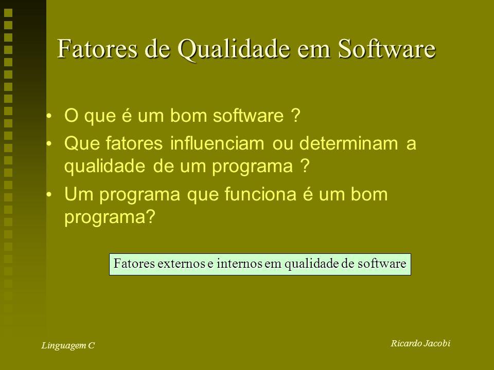 Ricardo Jacobi Linguagem C Fatores de Qualidade em Software O que é um bom software .