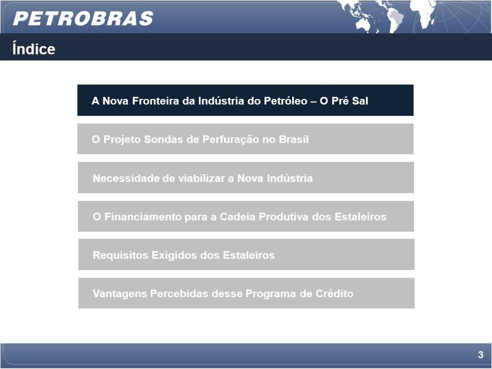 2 Índice Necessidade de viabilizar a Nova Indústria A Nova Fronteira da Indústria do Petróleo – O Pré Sal O Projeto Sondas de Perfuração no Brasil O Financiamento para a Cadeia Produtiva dos Estaleiros Requisitos Exigidos dos Estaleiros Vantagens Percebidas desse Programa de Crédito