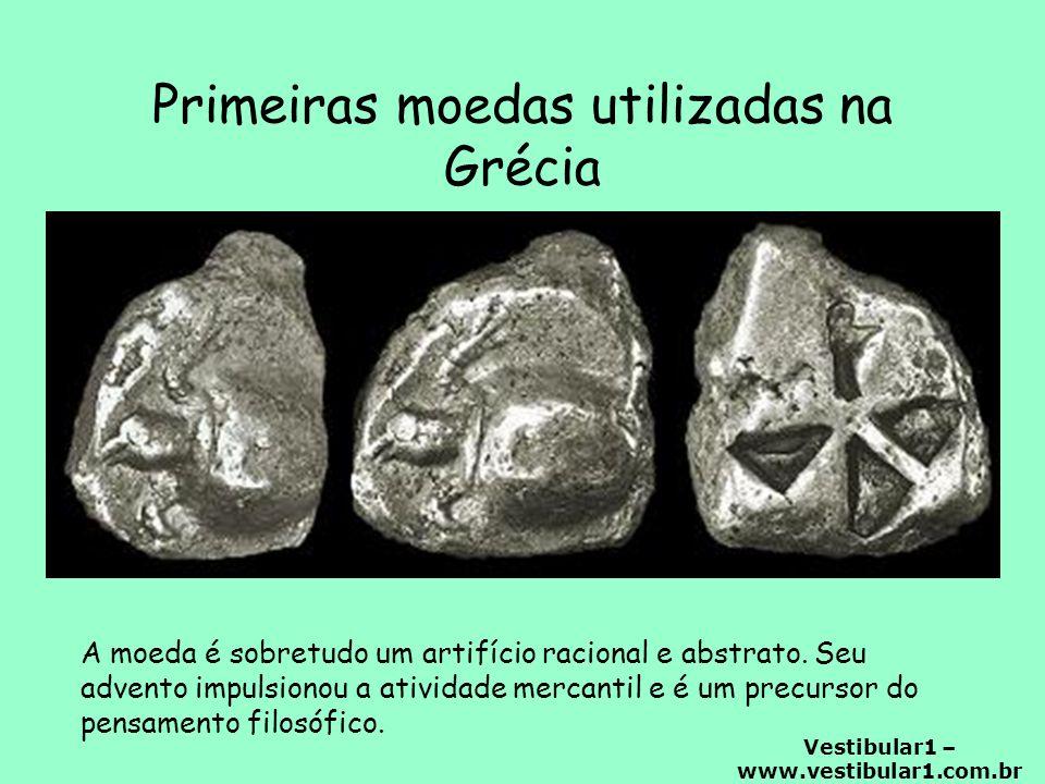 Vestibular1 – www.vestibular1.com.br Primeiras moedas utilizadas na Grécia A moeda é sobretudo um artifício racional e abstrato.