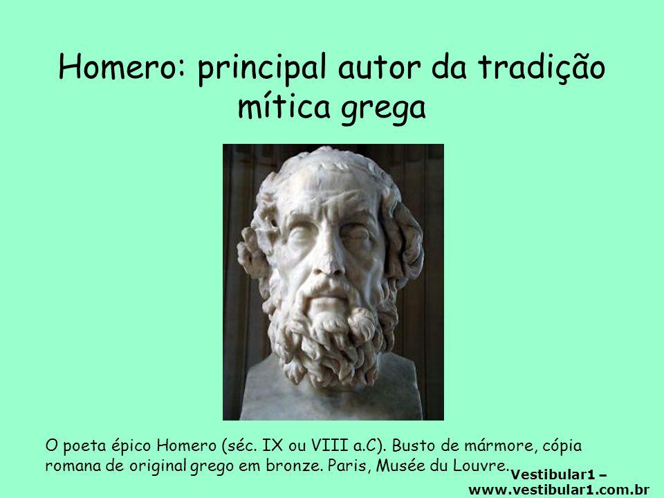 Vestibular1 – www.vestibular1.com.br Homero: principal autor da tradição mítica grega O poeta épico Homero (séc.