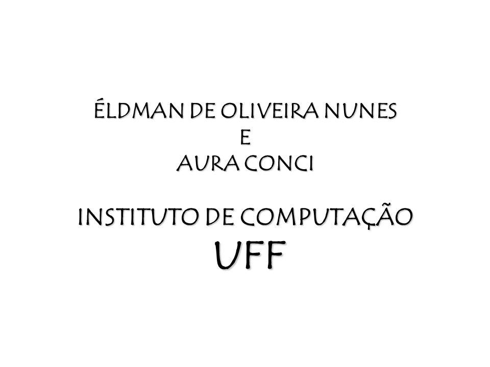ÉLDMAN DE OLIVEIRA NUNES E AURA CONCI INSTITUTO DE COMPUTAÇÃO UFF