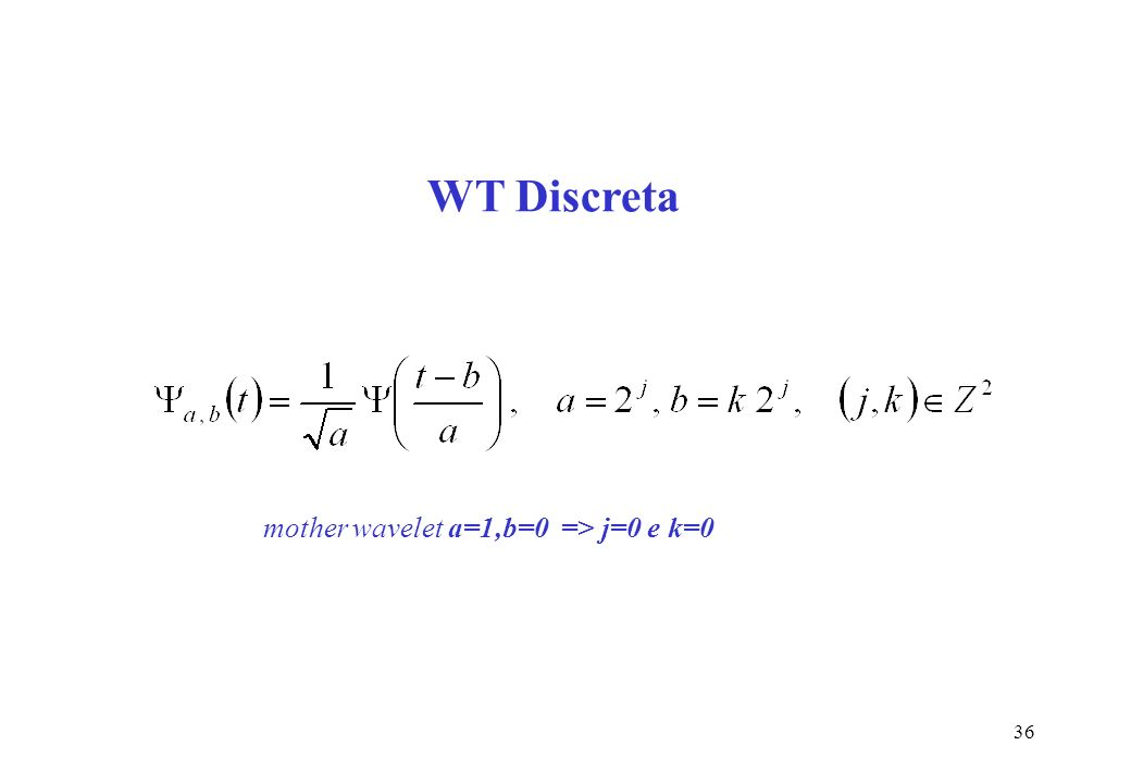 36 WT Discreta mother wavelet a=1,b=0 => j=0 e k=0