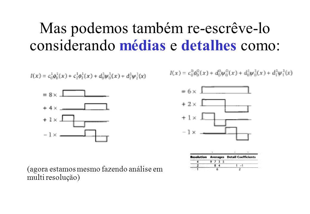 Mas podemos também re-escrêve-lo considerando médias e detalhes como: (agora estamos mesmo fazendo análise em multi resolução)