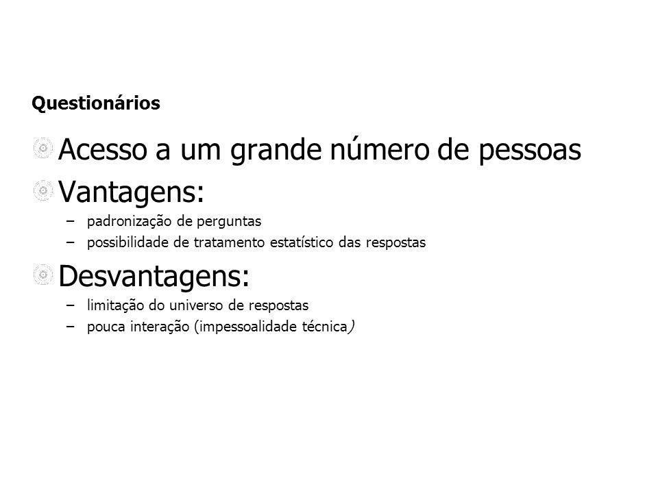 Questionários Acesso a um grande número de pessoas Vantagens: –padronização de perguntas –possibilidade de tratamento estatístico das respostas Desvan