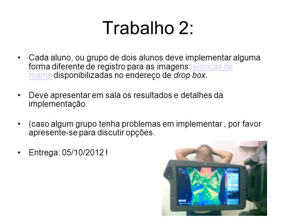 Trabalho 2: Cada aluno, ou grupo de dois alunos deve implementar alguma forma diferente de registro para as imagens termicas de mama disponibilizadas